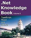 .Net Knowledge Book: TypeScript, React and NodeJs (Volume 5)
