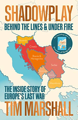 Shadowplay: Behind the Lines and Under Fire: The Inside Story of Europe's Last War por Tim Marshall