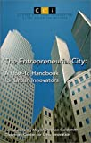 The Entrepreneurial City : A How-to Handbook for Urban Innovators, Stephen Goldsmith, 0615114644