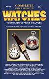 Complete Price Guide to Watches 2014, Richard E. Gilbert and Tom Engle, 0982948735