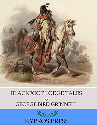 Blackfoot Lodge Tales by [George Bird Grinnell]