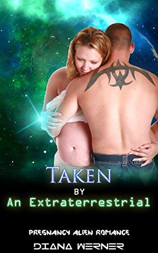 Taken by An Extraterrestrial: Pregnancy Alien Romance