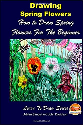 Drawing spring flowers how to draw spring flowers for the beginner drawing spring flowers how to draw spring flowers for the beginner john davidson mendon cottage books adrian sanqui 9781505454789 amazon books mightylinksfo