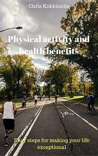 Physical activity and health benefits: Easy steps for making your life exceptional
