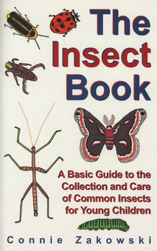 The Insect Book: A Basic Guide to the Collection and Care of Common Insects for Young Children