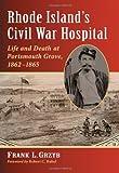 Rhode Island's Civil War Hospital, Frank L. Grzyb, 0786468610