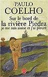 Sur le bord de la rivière Piedra, je me suis assise et j'ai pleuré par Coelho