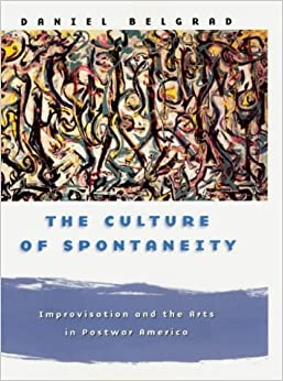 Book The Culture of Spontaneity: Improvisation and the Arts in Postwar America