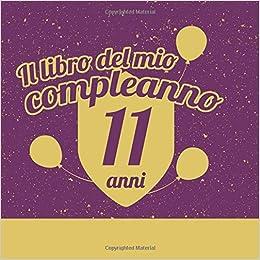 Il Libro Del Mio Compleanno 11 Anni: Regalo Per Compleanno ...