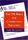 The PR Bible for Community Theatres, Chris MacKowski, 0325004404