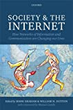 Society and the Internet : How Networks of Information and Communication Are Changing Our Lives, , 0199661995