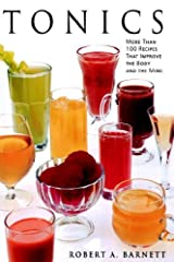 Tonics: More Than 100 Recipes That Improve the Body and the Mind Paperback