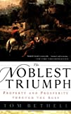 img - for The Noblest Triumph: Property and Prosperity Through the Ages by Tom Bethell (1999-10-20) book / textbook / text book