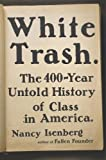 Book cover from White Trash: The 400-Year Untold History of Class in Americaby Nancy Isenberg