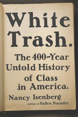 White Trash: The 400-Year Untold History of Class in America cover