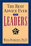 The Best Advice Ever for Leaders, Wess Roberts, 0740722026