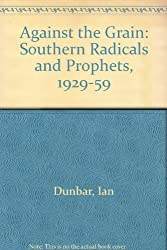 Against the Grain: Southern Radicals and Prophets, 1929-59