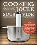 img - for Cooking With The JOULE Sous Vide Immersion Circulator: 101 Delicious Recipes with Illustrated Instructions for the ChefSteps Joule , by Healthy Happy Foodie Press! (Sous Vide Cookbooks) book / textbook / text book