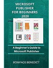 Microsoft Publisher For Beginner's 2020: A Beginner's Guide to Microsoft Publisher