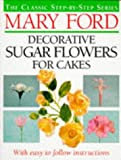 Decorative Sugar Flowers for Cakes (The classic step-by-step series)