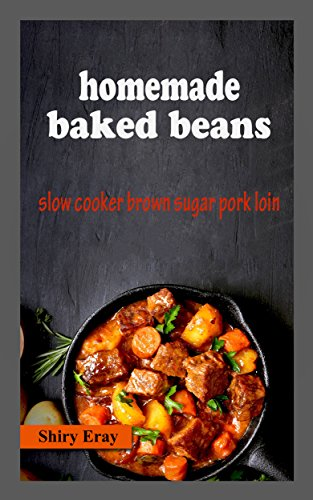 Homemade Baked Beans: Slow Cooker Brown Sugar Pork (Brown Bean Recipe)