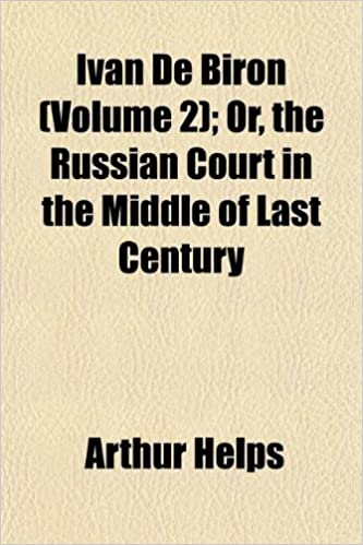 Ivan de Biron or, The Russian Court in the Middle of Last Century, Volume II