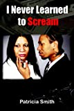 I Never Learned to Scream, Patricia Smith, 142082550X