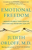 Emotional Freedom: Liberate Yourself from Negative Emotions and Transform Your Life by Judith Orloff (2009-03-03)