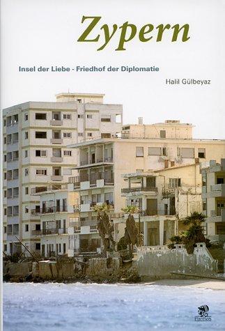 Zypern: Insel der Liebe - Friedhof der Diplomatie by Halil Gülbeyaz (2004-06-05)