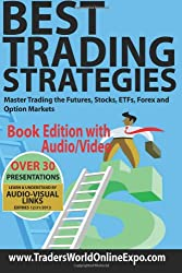 Best Trading Strategies: Master Trading the Futures, Stocks, ETFs, Forex and Option Markets: 3 (Traders World Online Expo Books)