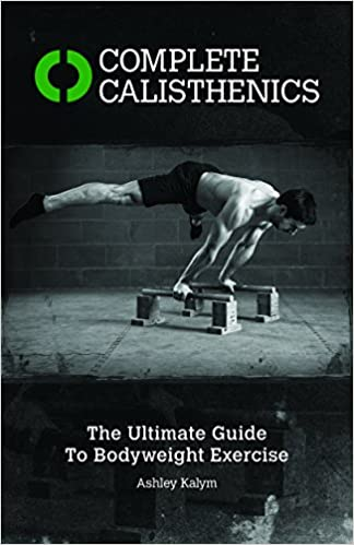 Complete Calisthenics: The Ultimate Guide To Bodyweight Exercises por Ashley Kalym Gratis