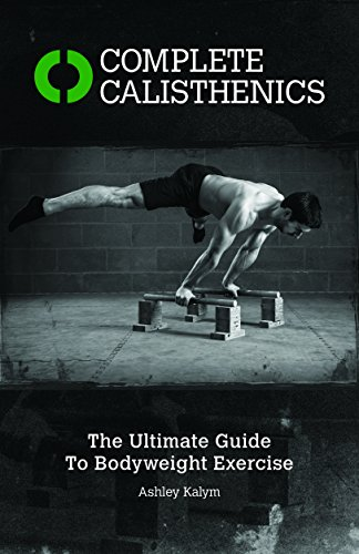 Complete Calisthenics: The Ultimate Guide to Bodyweight Training
