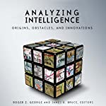 Analyzing Intelligence: Origins, Obstacles, and Innovations | Roger Z. George (editor),James B. Bruce (editor)
