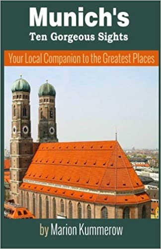 munichs ten gorgeous sights your local companion to the greatest places 10 must see sights in munich volume 1 marion kummerow 9781495209390 - Munchen Must See