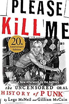 Please Kill Me: The Uncensored Oral History of Punk by [McNeil, Legs, McCain, Gillian]