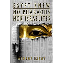 Egypt knew no Pharaohs nor Israelites