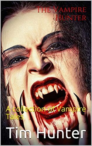 The Vampire Hunter: A collection of Vampire Tales -
