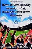 Wenn Du am Spieltag beerdigt wirst, kann ich leider nicht kommen: Die Welt der Fussballfans