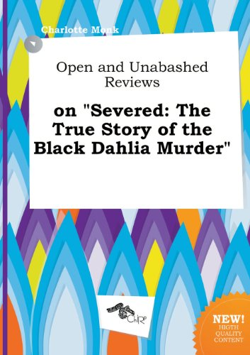 Open and Unabashed Reviews on Severed: The True Story of the Black Dahlia Murder (Severed The True Story Of The Black Dahlia)