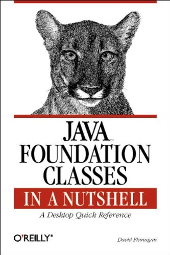 Java Foundation Classes in a Nutshell: A Desktop Quick Reference (In a Nutshell (O'Reilly)) by O'Reilly Media