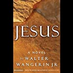 Jesus: A Novel | Walter Wangerin Jr.
