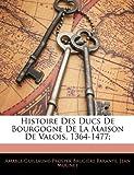 Histoire des Ducs de Bourgogne de la Maison de Valois, 1364-1477;, Amable-Guillaume-Prosper Brugi Barante and Jean Molinet, 1142734552