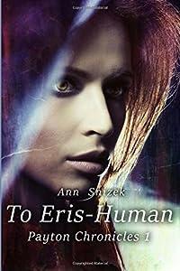 To Eris - Human: Payton Chronicles Book 1 (Volume 1)