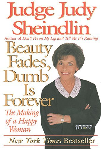 Read Online Beauty Fades, Dumb Is Forever by Judy Sheindlin (2000) Paperback pdf