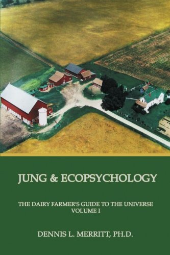 jung-and-ecopsychology-the-dairy-farmers-guide-to-the-universe-vol-1