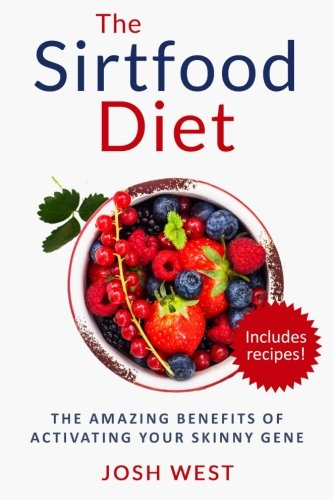 The Sirtfood Diet: The Amazing Benefits of Activating Your Skinny Gene, Including Recipes! (Healthy Diets and Fitness Series. Sirtfood, Smoothies, Paleo) (Volume 1)