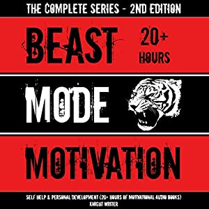Beast Mode Motivation: Self Help & Personal Development (20+ Hours of Motivational Audio Books) - 2nd Edition Audiobook