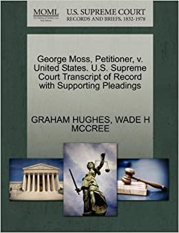 Book George Moss, Petitioner, v. United States. U.S. Supreme Court Transcript of Record with Supporting Pleadings