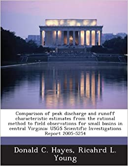 Book Comparison of peak discharge and runoff characteristic estimates from the rational method to field observations for small basins in central Virginia: USGS Scientific Investigations Report 2005-5254