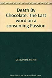 Death By Chocolate. The Last word on a consuming Passion